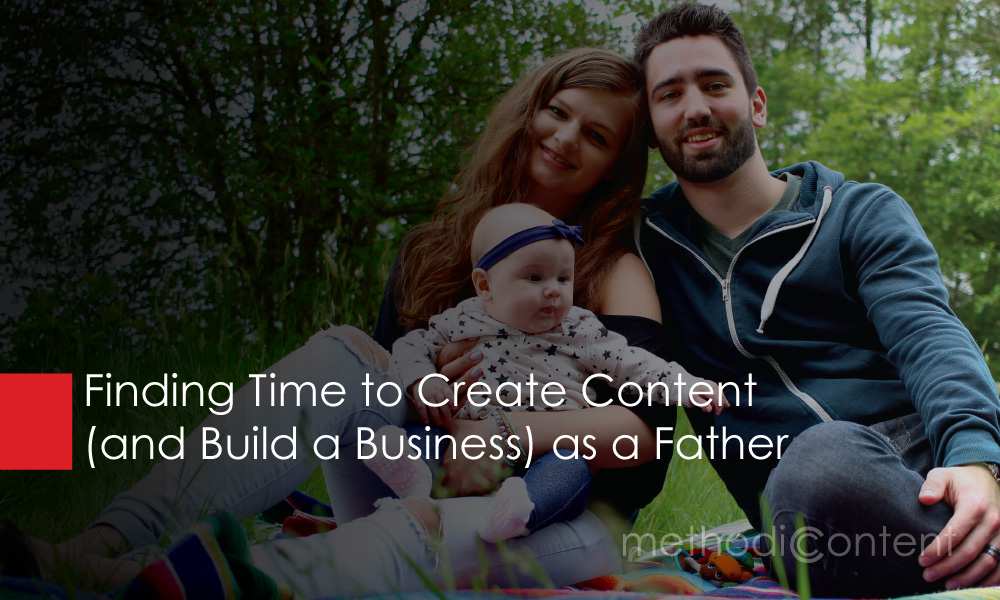 Finding Time to Create Content (and Build a Business) as a Father