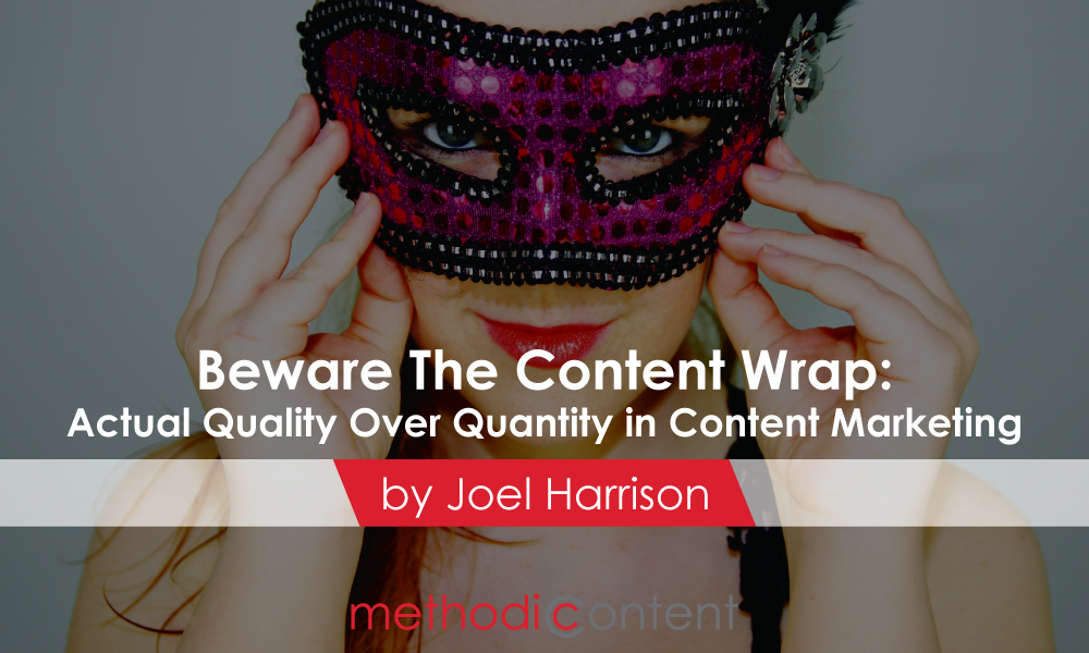 Beware The Content Wrap: Actual Quality over Quantity in Content Marketing