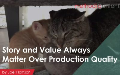 Story and Value Always Matter Over Production Quality