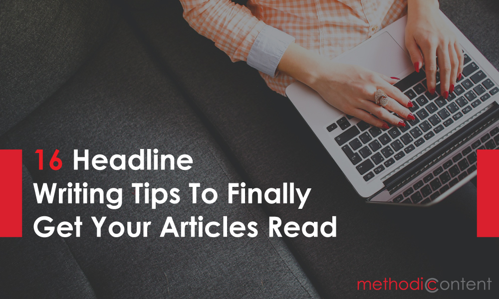 16 Headline Writing Tips To Finally Get Your Articles Read