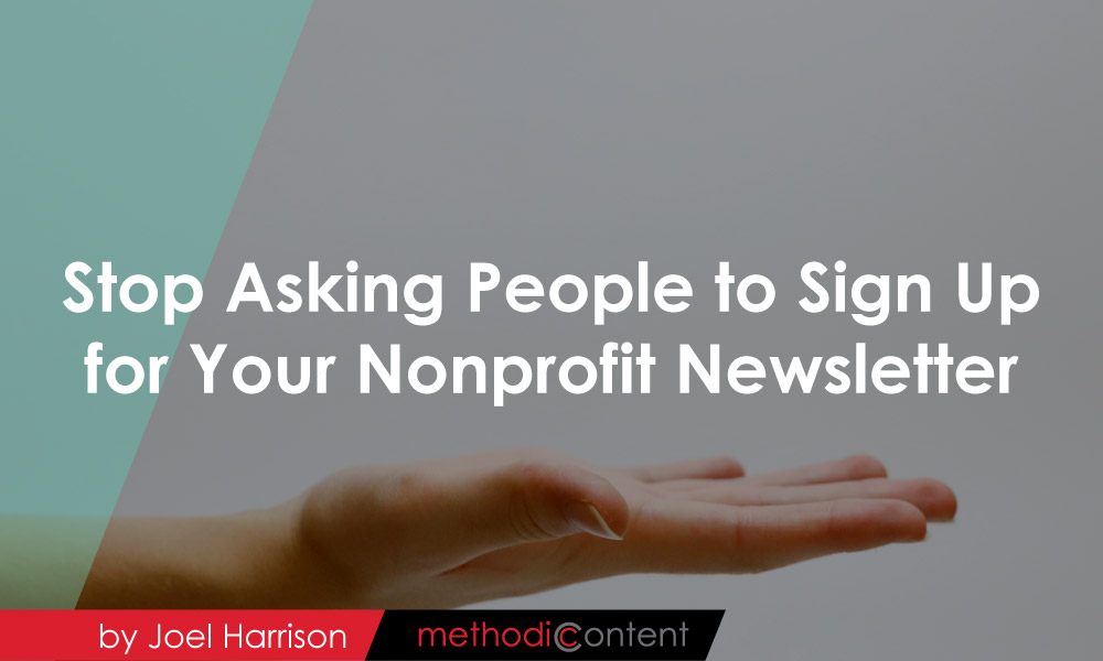 Stop Asking People to Sign Up for Your Nonprofit Newsletter