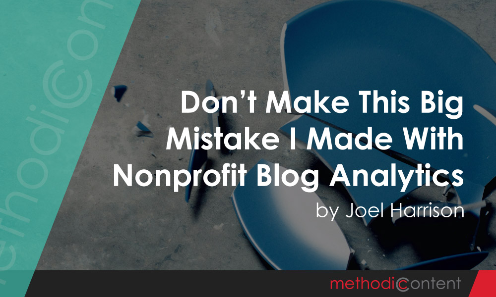 Don't Make This Big Mistake I Made With Nonprofit Blog Analytics